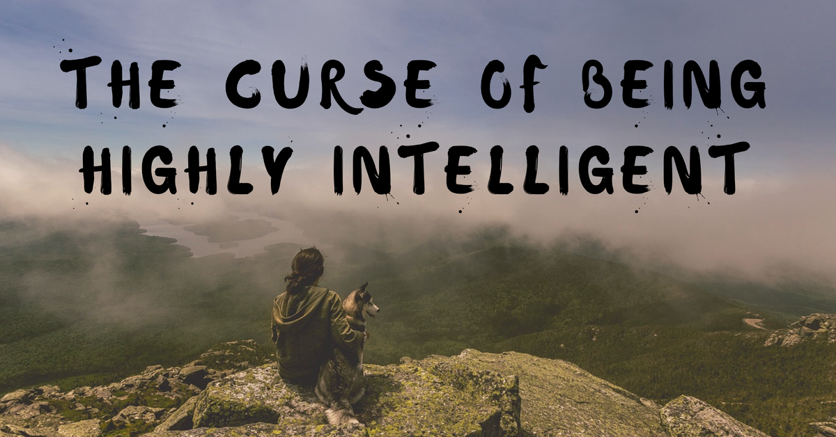 The Curse Of Being Highly Intelligent