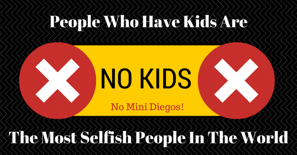 People Who Have Kids Are The Most Selfish People In The World - JKDGO