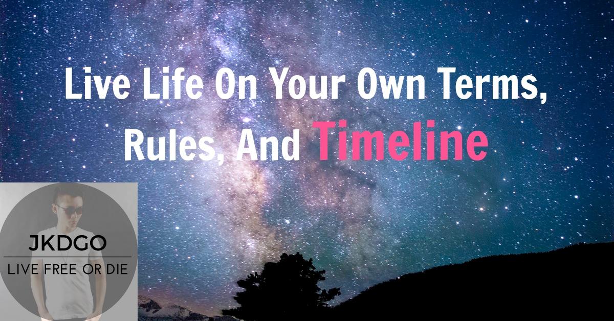 Living life on your own terms, rules, timeline