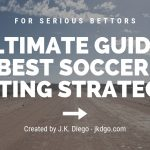 The Ultimate Guide To The Best Soccer Betting Strategies (For Serious Bettors)